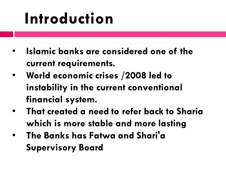 Islamic banks are considered one of the current requirements. World economic crises /2008 led to instability in the current conventional financial sys