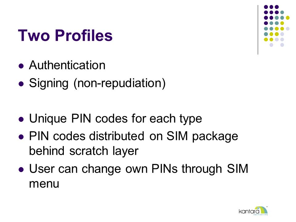 Two Profiles Authentication Signing (non-repudiation) Unique PIN codes for each type PIN codes distributed on SIM package behind scratch layer User can change own PINs through SIM menu