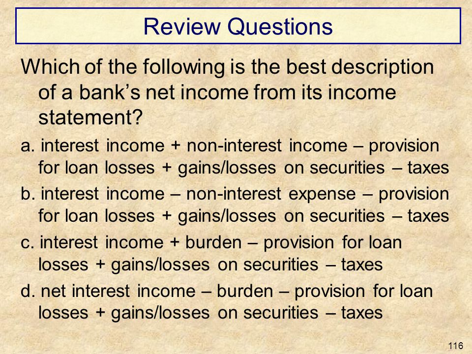 Review Questions Which of the following is the best description of a banks net income from its income statement? a. interest income + non-interest inc