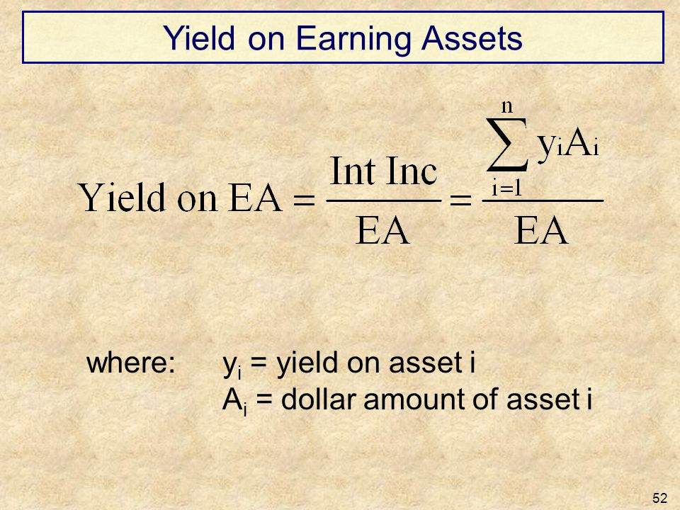 Yield on Earning Assets 52 where:y i = yield on asset i A i = dollar amount of asset i
