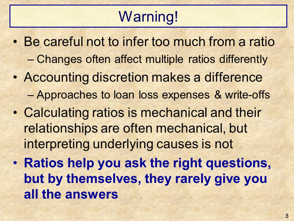 Warning! Be careful not to infer too much from a ratio –Changes often affect multiple ratios differently Accounting discretion makes a difference –App