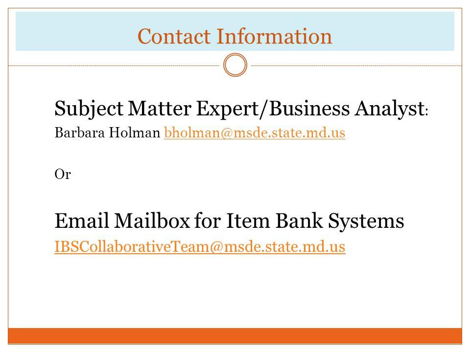 Contact Information Subject Matter Expert/Business Analyst : Barbara Holman bholman@msde.state.md.usbholman@msde.state.md.us Or Email Mailbox for Item