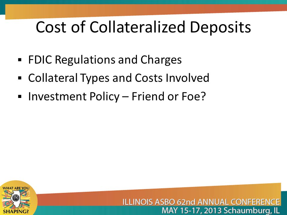 Changes in FDIC Coverage Limits FDIC increased the standard insurance coverage per depositor to $250,000 Unlimited FDIC coverage for non-interest bearing transaction accounts expired 12/31/12 Increased FDIC coverage for certain government deposits