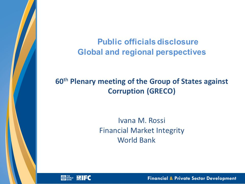 Public officials disclosure Global and regional perspectives 60 th Plenary meeting of the Group of States against Corruption (GRECO) Ivana M.