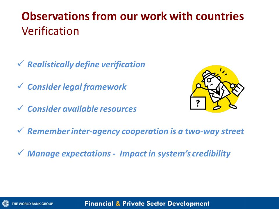 Observations from our work with countries Verification Realistically define verification Consider legal framework Consider available resources Remembe