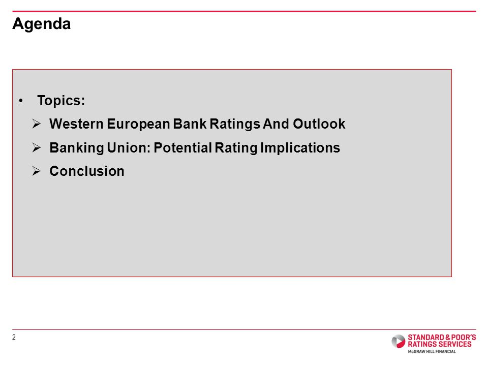 Agenda Topics: Western European Bank Ratings And Outlook Banking Union: Potential Rating Implications Conclusion 2