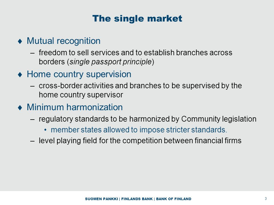 SUOMEN PANKKI | FINLANDS BANK | BANK OF FINLAND The Single Currency Financial integration was regarded to be a prerequisite for the smooth transmission of single monetary policy.