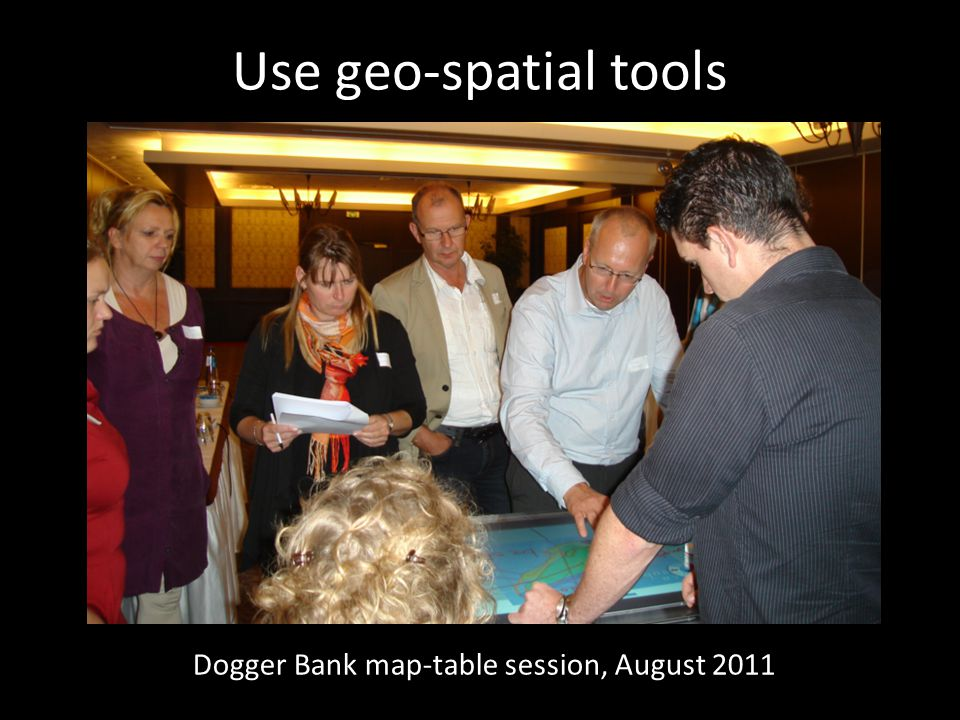 Use geo-spatial tools Dogger Bank map-table session, August 2011