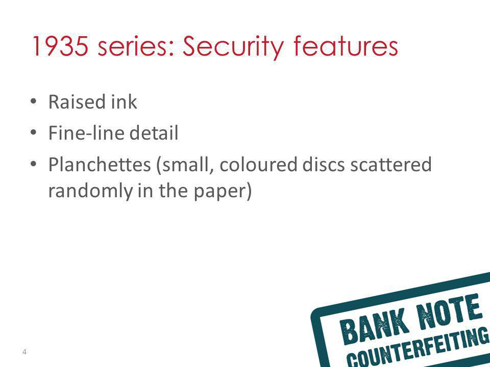 1935 series: Security features Raised ink Fine-line detail Planchettes (small, coloured discs scattered randomly in the paper) 4