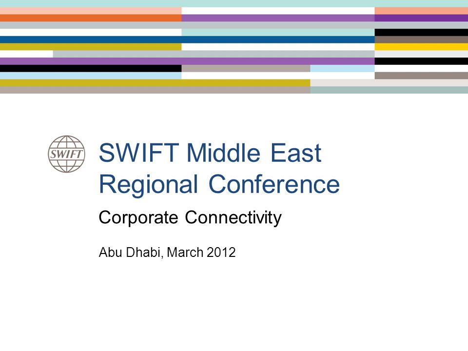 SWIFT Community Banks IMIs Corporates Insurance Companies Payments MIs Government Institutions Trustees Broker-Dealers Payment Systems Clearing & Settlement Systems Depositories Stock Exchanges Securities MIs 2SWIFT MERC Regional Conference - Abu Dhabi