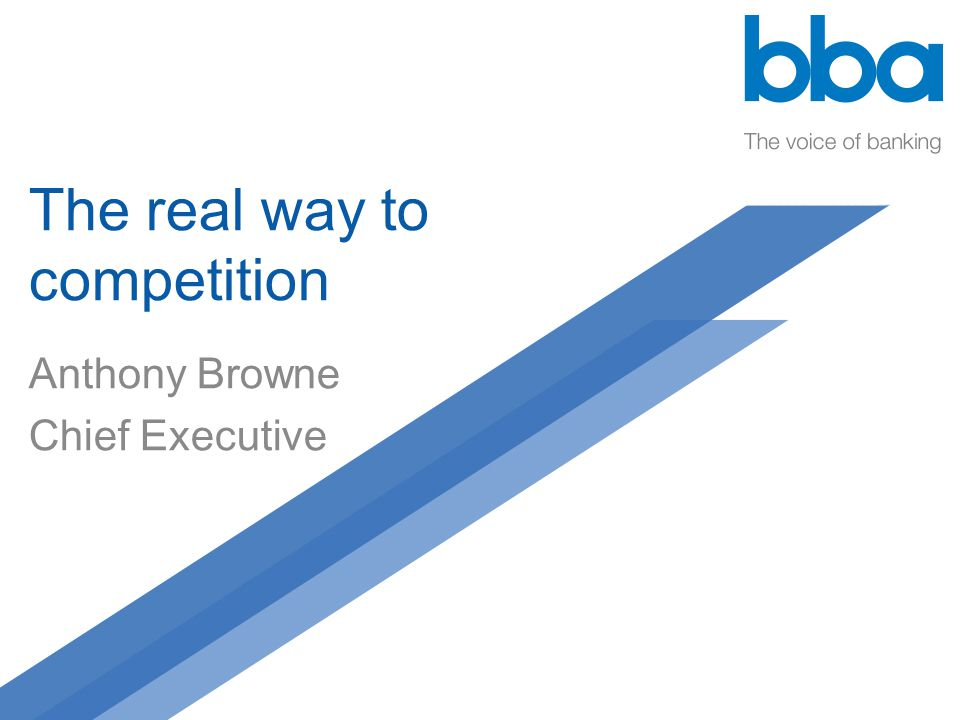 The real way to competition Anthony Browne Chief Executive
