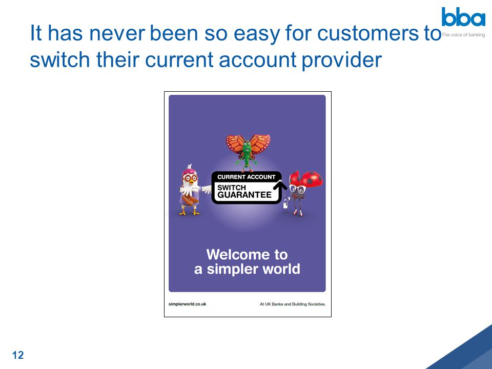 It has never been so easy for customers to switch their current account provider 12