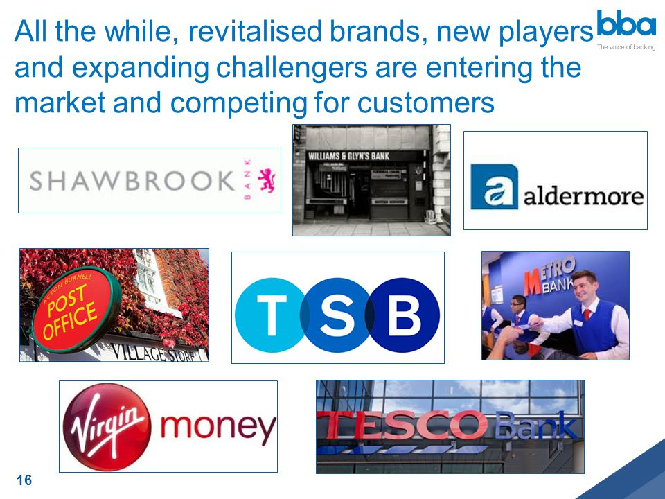 All the while, revitalised brands, new players and expanding challengers are entering the market and competing for customers 16