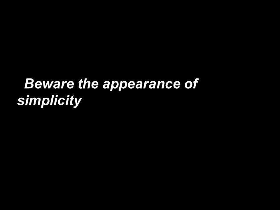 Beware the appearance of simplicity