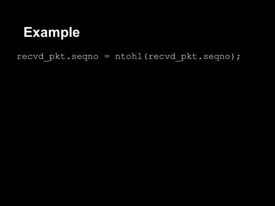 Example recvd_pkt.seqno = ntohl(recvd_pkt.seqno);