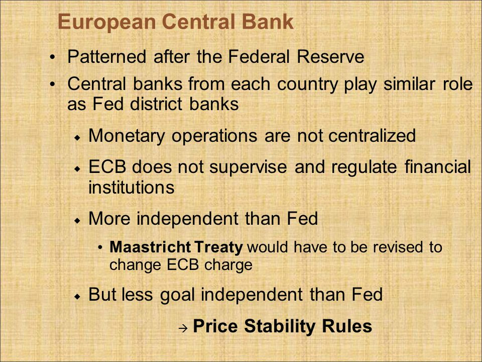 European Central Bank Patterned after the Federal Reserve Central banks from each country play similar role as Fed district banks Monetary operations