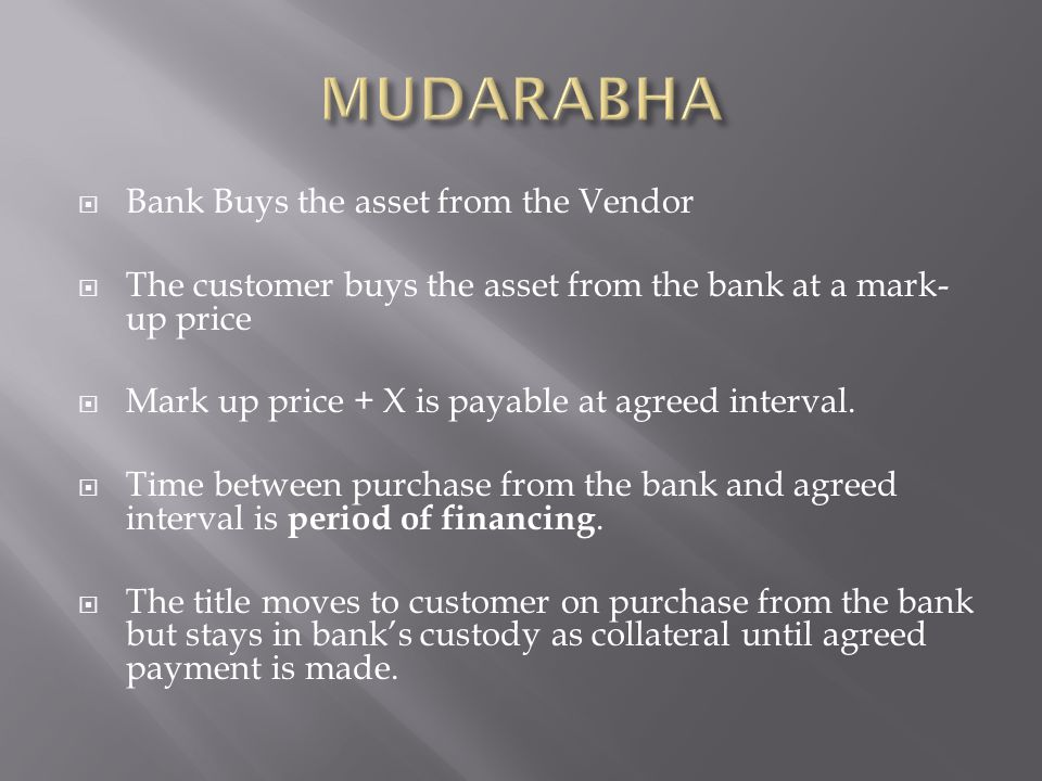 Bank Buys the asset from the Vendor The customer buys the asset from the bank at a mark- up price Mark up price + X is payable at agreed interval.