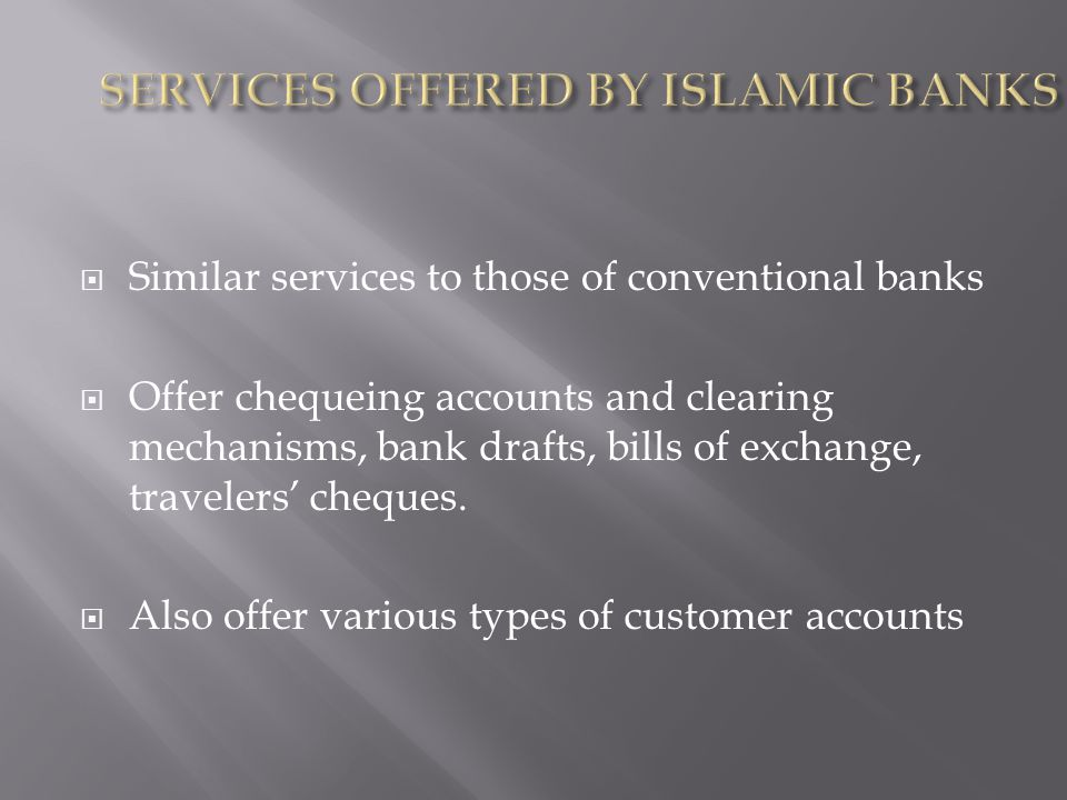 Similar services to those of conventional banks Offer chequeing accounts and clearing mechanisms, bank drafts, bills of exchange, travelers cheques.