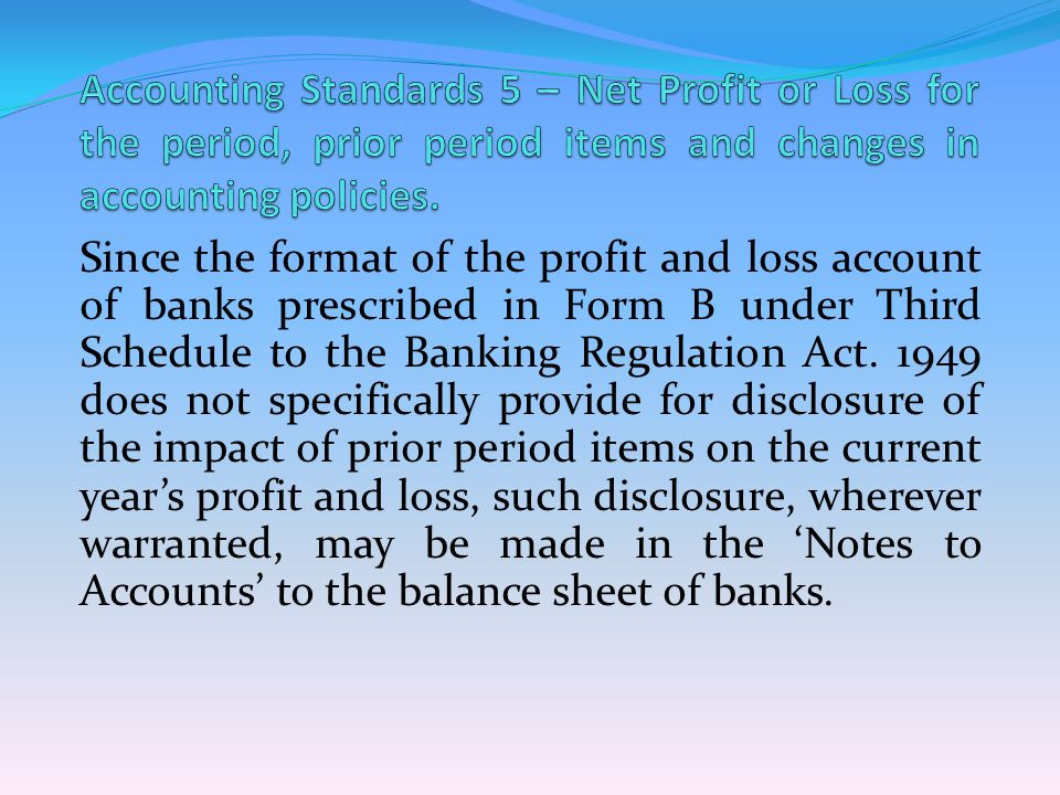 Since the format of the profit and loss account of banks prescribed in Form B under Third Schedule to the Banking Regulation Act.