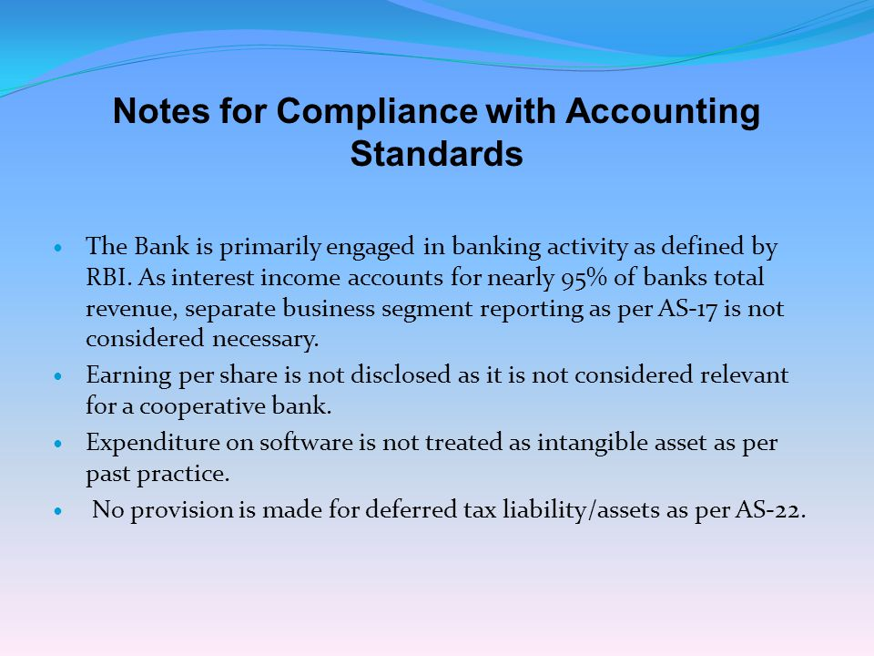 Notes for Compliance with Accounting Standards The Bank is primarily engaged in banking activity as defined by RBI. As interest income accounts for ne