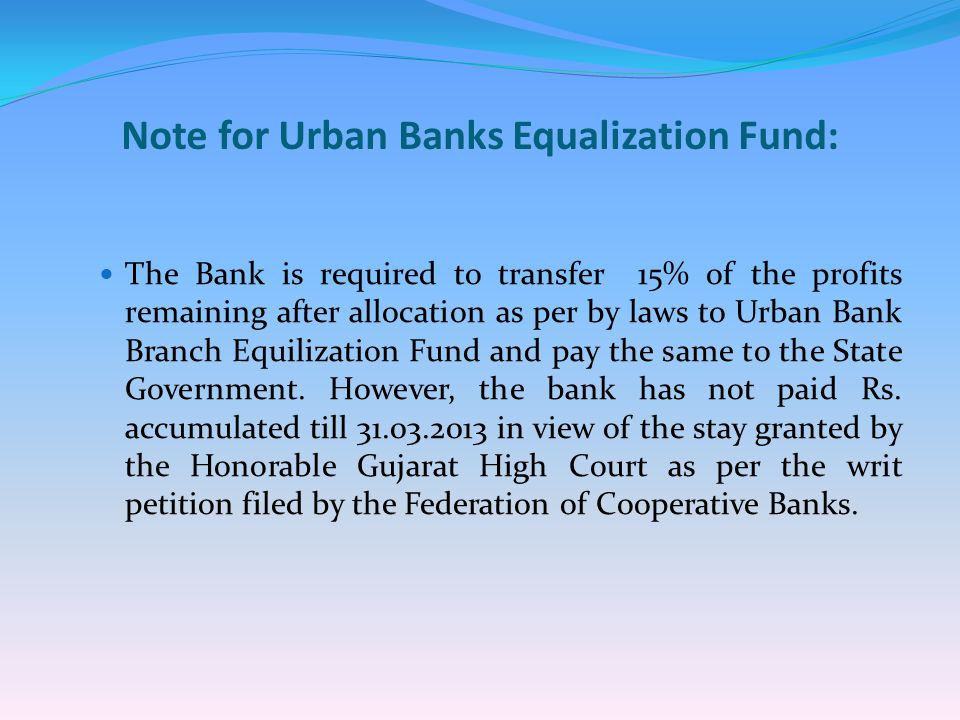 Note for Urban Banks Equalization Fund: The Bank is required to transfer 15% of the profits remaining after allocation as per by laws to Urban Bank Br