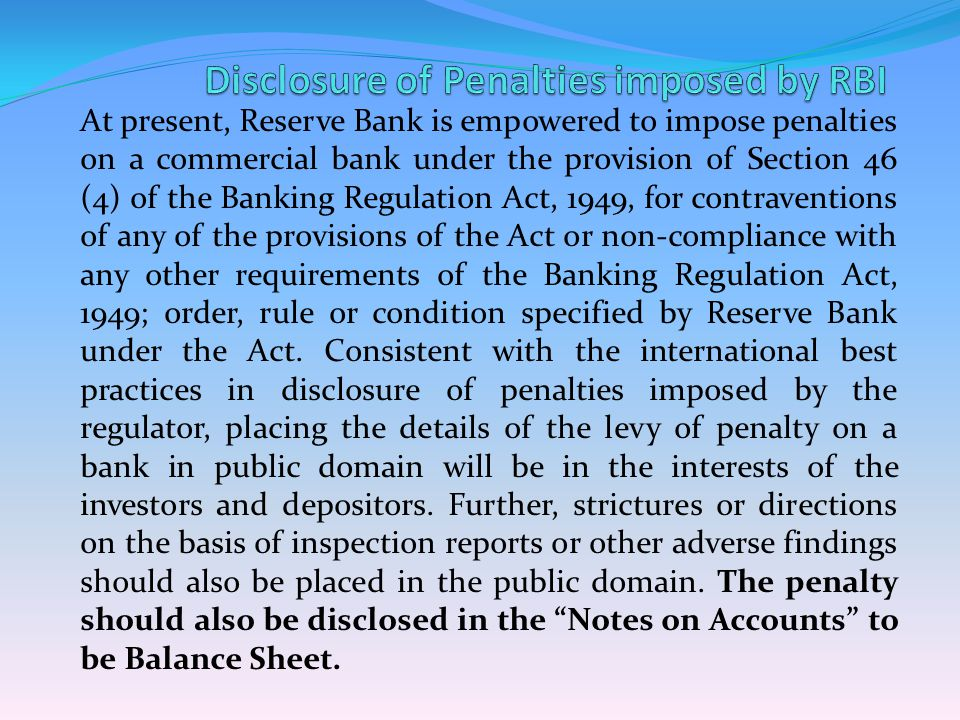 At present, Reserve Bank is empowered to impose penalties on a commercial bank under the provision of Section 46 (4) of the Banking Regulation Act, 19
