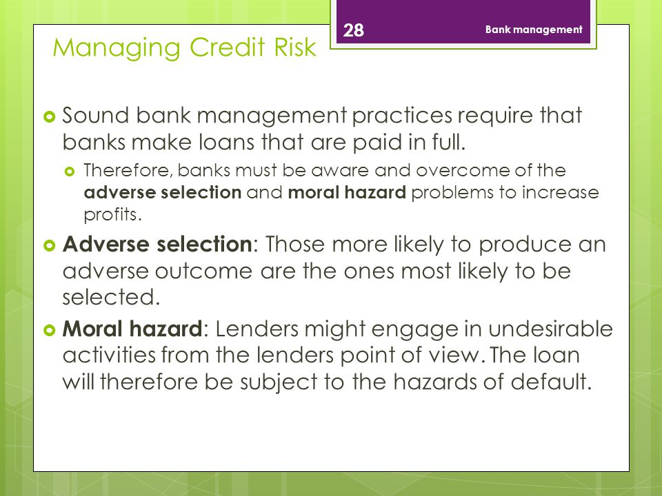 Managing Credit Risk 28 Bank management Sound bank management practices require that banks make loans that are paid in full.
