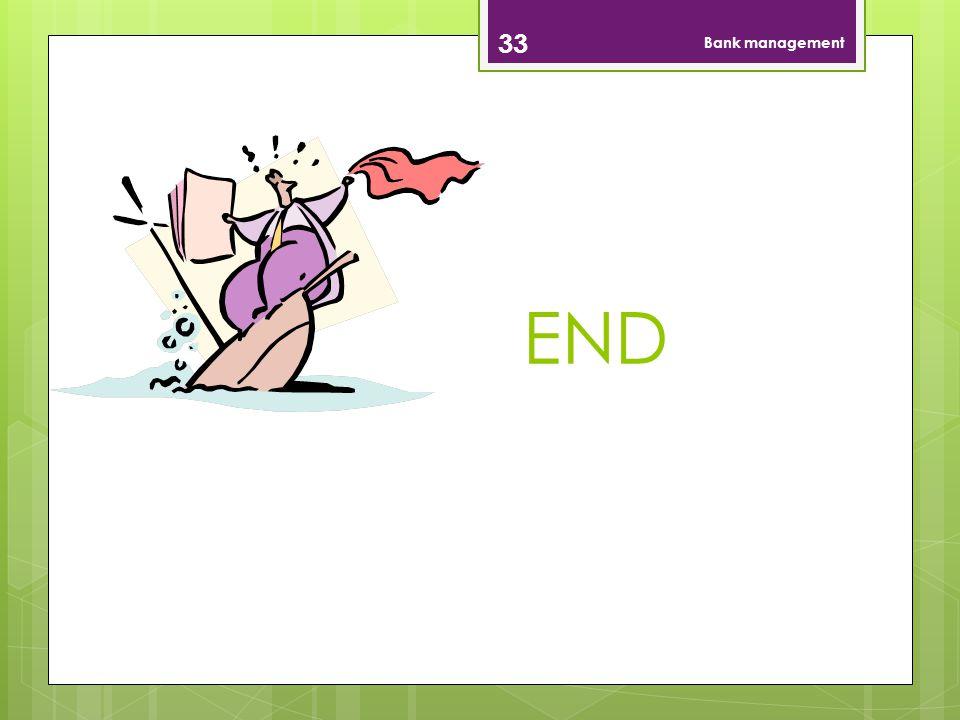 END 33 Bank management