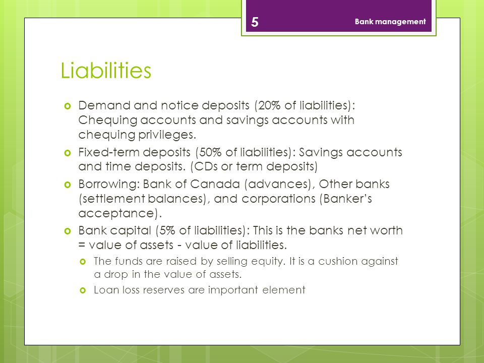 Liabilities Demand and notice deposits (20% of liabilities): Chequing accounts and savings accounts with chequing privileges.