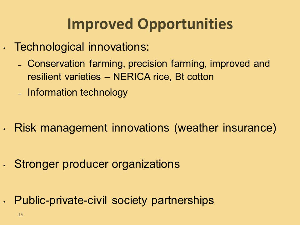 15 Technological innovations: – Conservation farming, precision farming, improved and resilient varieties – NERICA rice, Bt cotton – Information techn