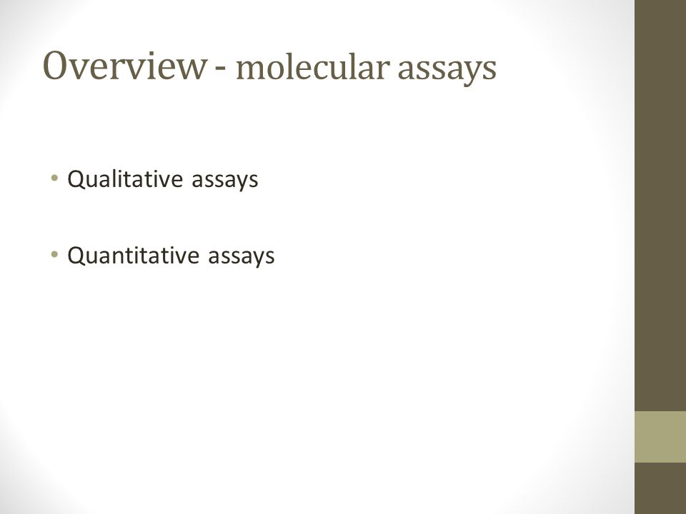 Overview - molecular assays Qualitative assays Quantitative assays