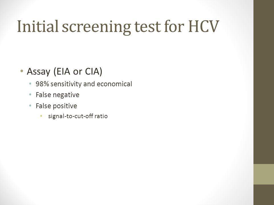 Initial screening test for HCV Assay (EIA or CIA) 98% sensitivity and economical False negative False positive signal-to-cut-off ratio