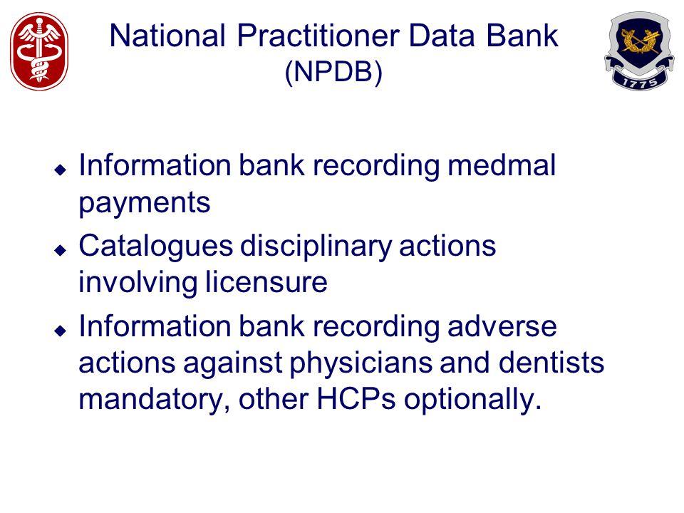 National Practitioner Data Bank (NPDB) Information bank recording medmal payments Catalogues disciplinary actions involving licensure Information bank