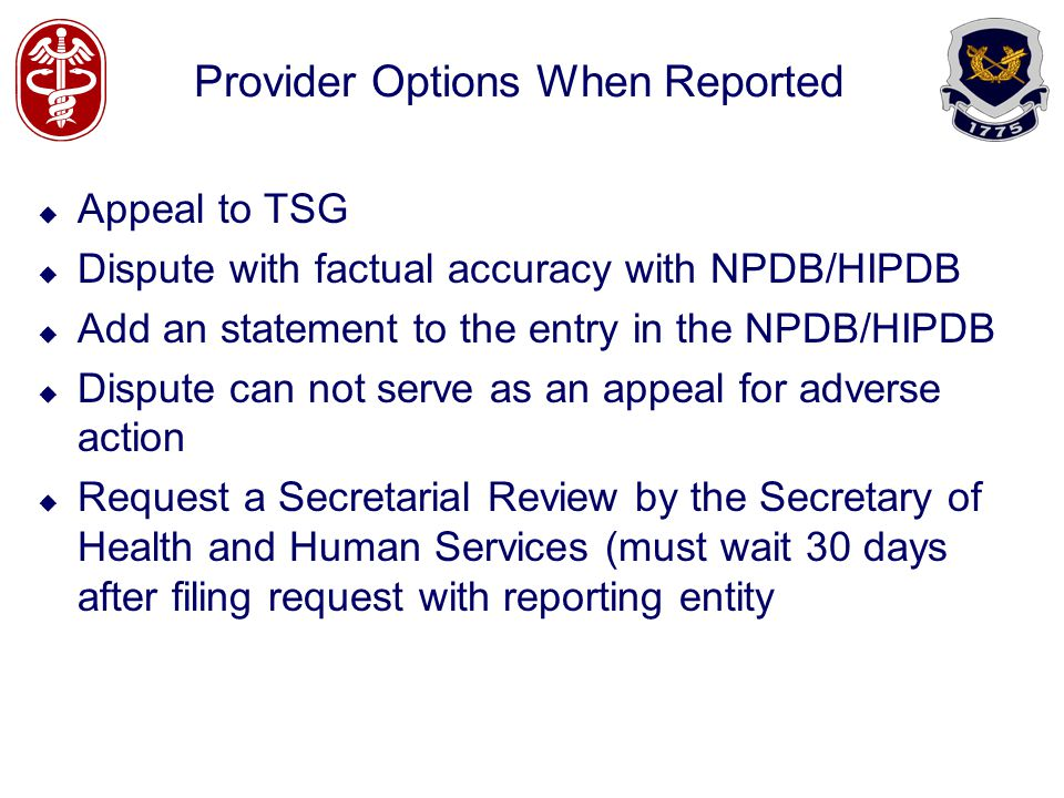 Provider Options When Reported Appeal to TSG Dispute with factual accuracy with NPDB/HIPDB Add an statement to the entry in the NPDB/HIPDB Dispute can