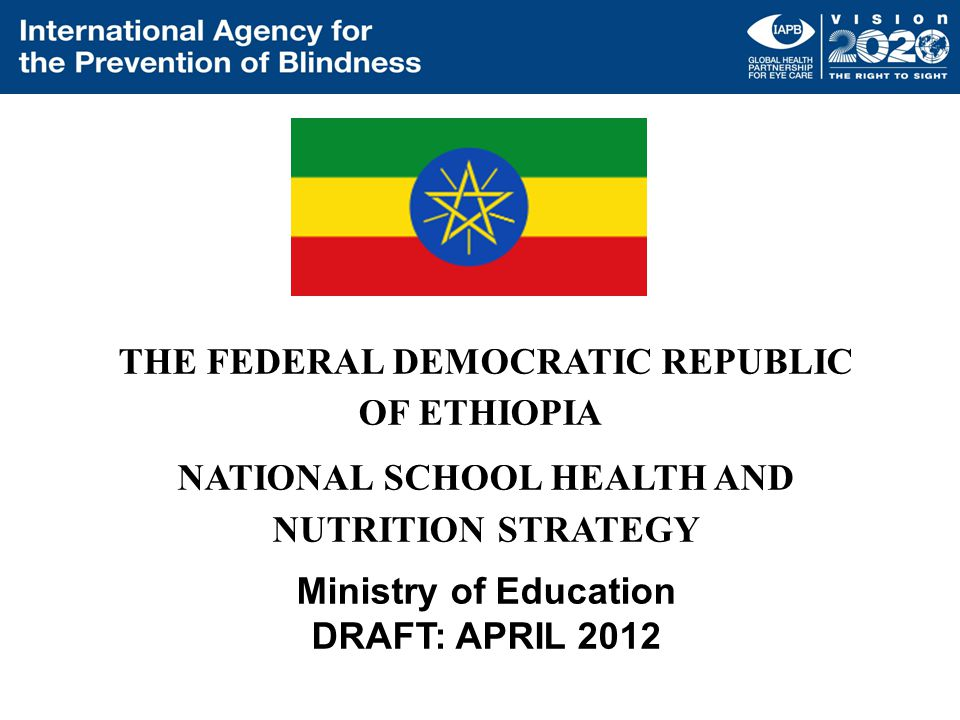 THE FEDERAL DEMOCRATIC REPUBLIC OF ETHIOPIA NATIONAL SCHOOL HEALTH AND NUTRITION STRATEGY Ministry of Education DRAFT: APRIL 2012
