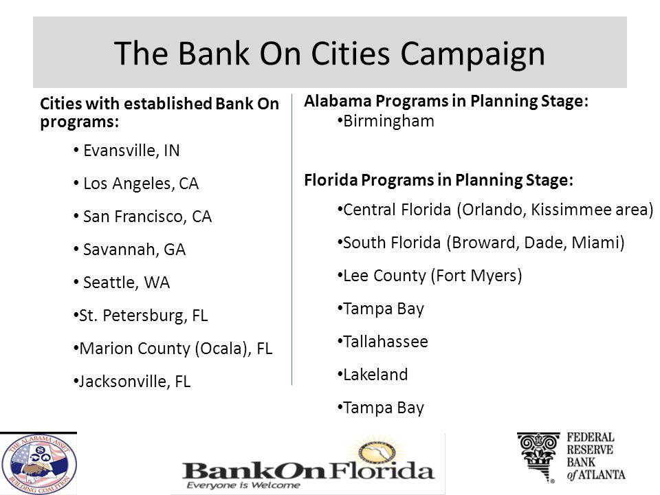 The Bank On Cities Campaign Cities with established Bank On programs: Evansville, IN Los Angeles, CA San Francisco, CA Savannah, GA Seattle, WA St. Pe