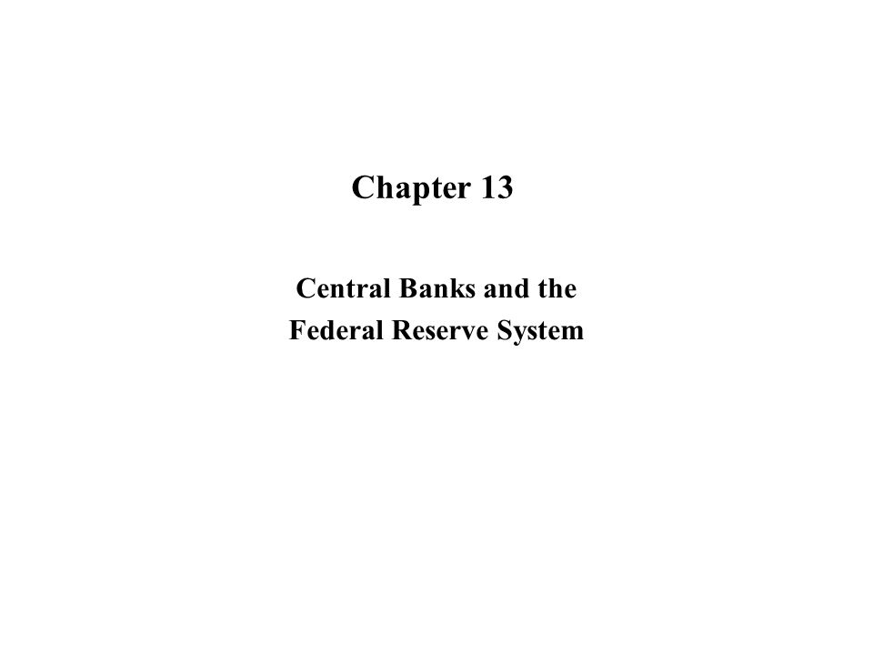 Chapter 13 Central Banks and the Federal Reserve System