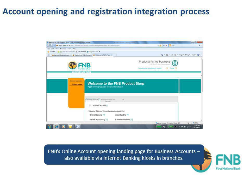 Account opening and registration integration process FNBs Online Account opening landing page for Business Accounts – also available via Internet Banking kiosks in branches.