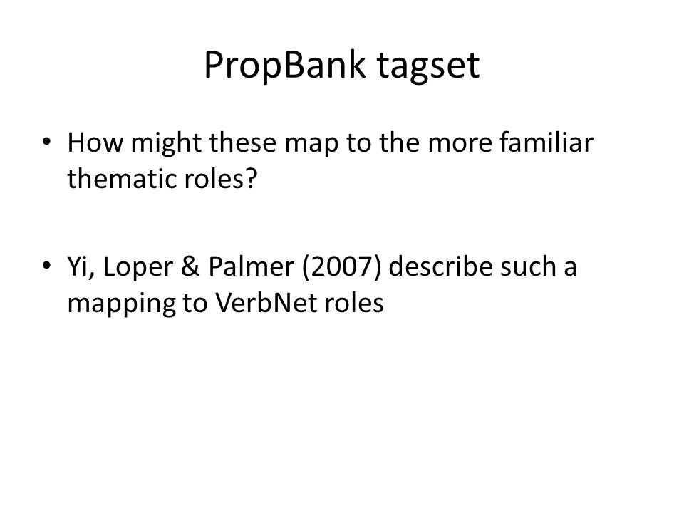 PropBank tagset How might these map to the more familiar thematic roles.