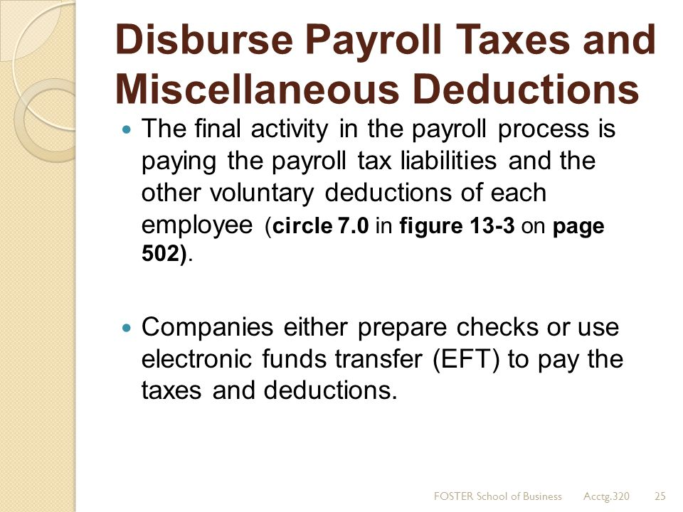 Disburse Payroll Taxes and Miscellaneous Deductions The final activity in the payroll process is paying the payroll tax liabilities and the other volu