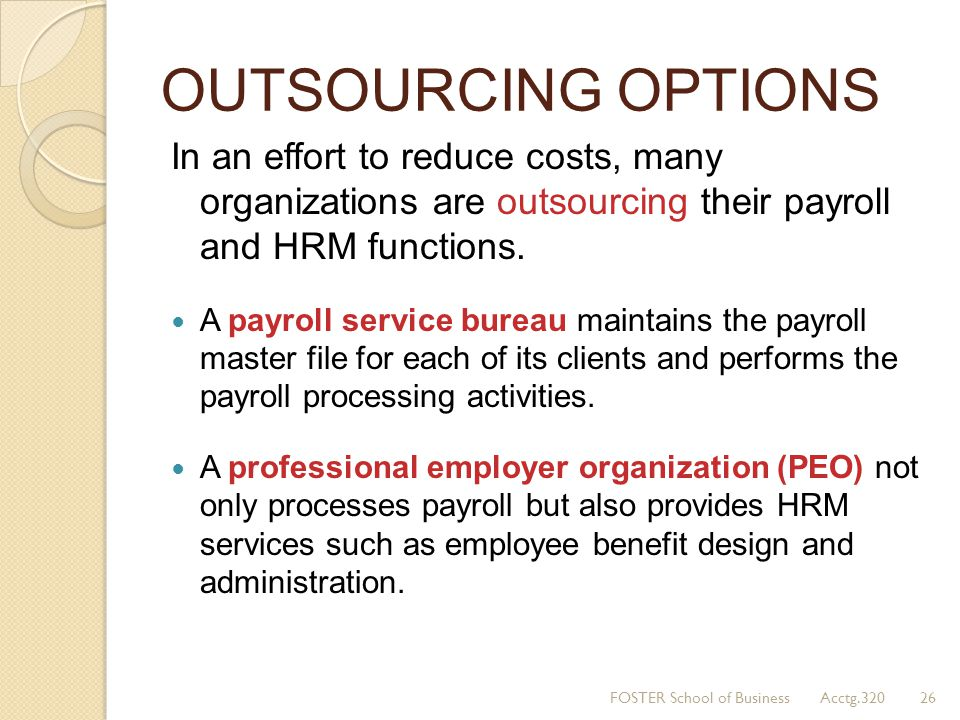 OUTSOURCING OPTIONS In an effort to reduce costs, many organizations are outsourcing their payroll and HRM functions. A payroll service bureau maintai