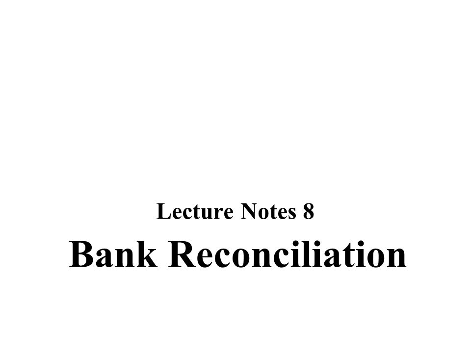 Bank Reconciliation Lecture Notes 8