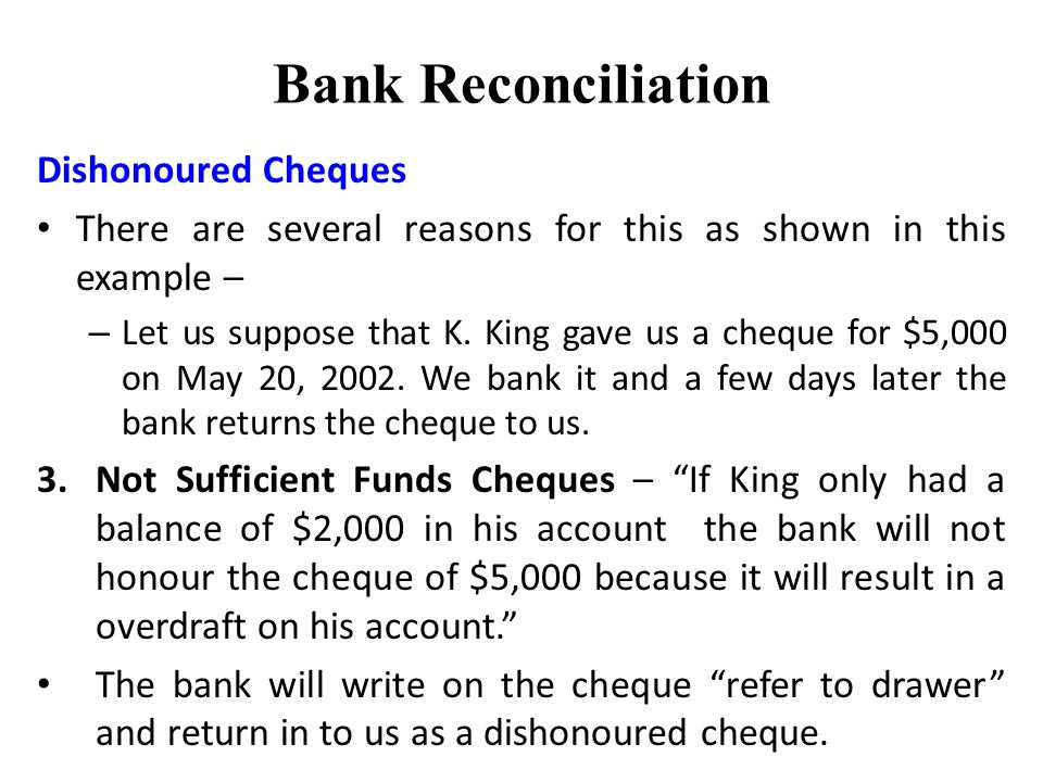 Bank Reconciliation Dishonoured Cheques There are several reasons for this as shown in this example – – Let us suppose that K.