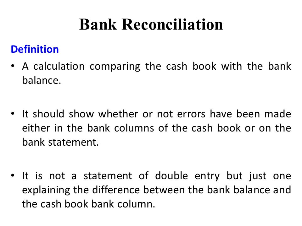 Bank Reconciliation Definition A calculation comparing the cash book with the bank balance.