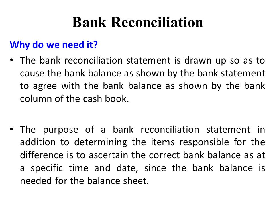 Bank Reconciliation Why do we need it.