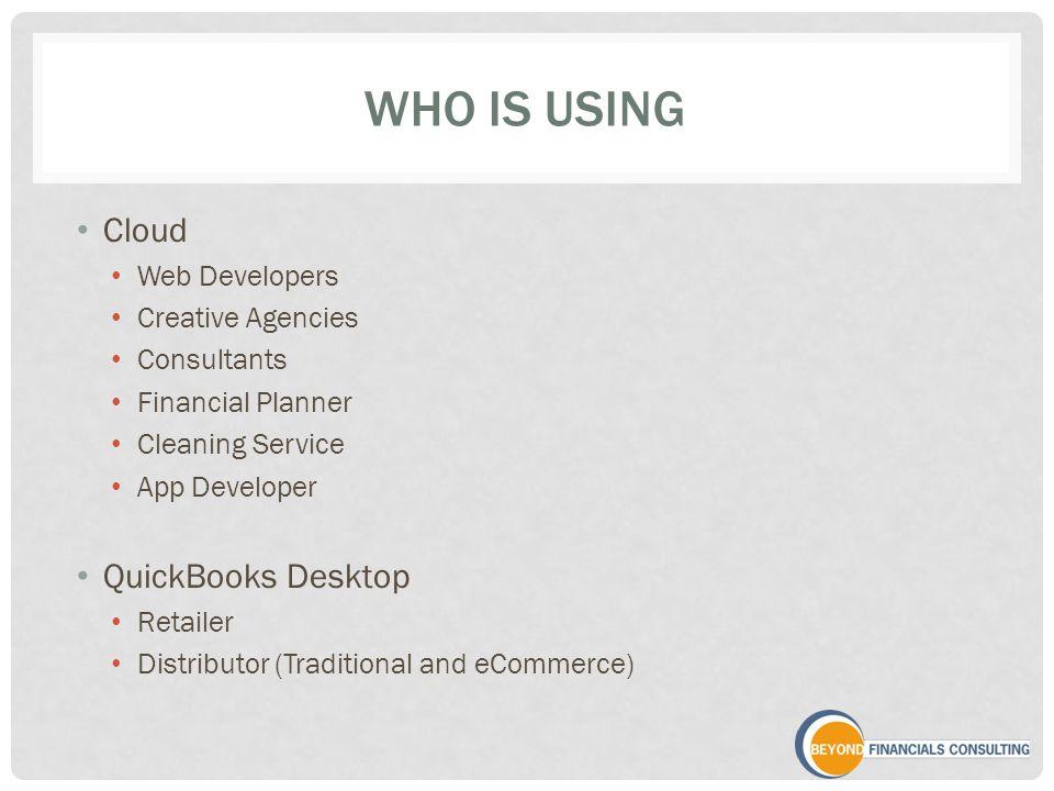WHO IS USING Cloud Web Developers Creative Agencies Consultants Financial Planner Cleaning Service App Developer QuickBooks Desktop Retailer Distribut