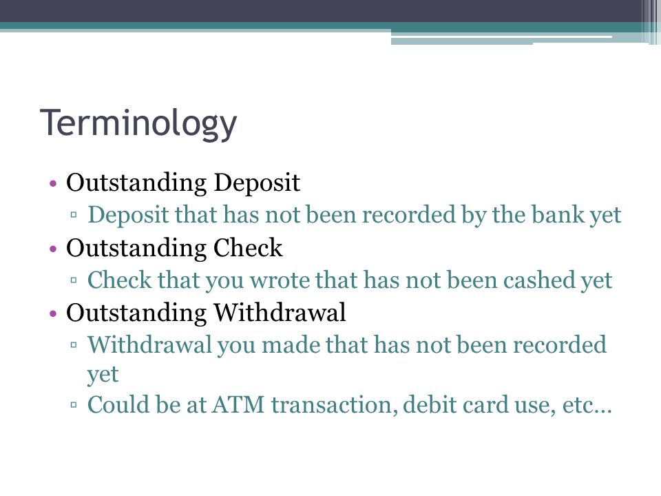 Reconciling a Checkbook The process in which you verify the banks records Use done in a check register (checkbook) Gives you an accurate count of the money you have in your account