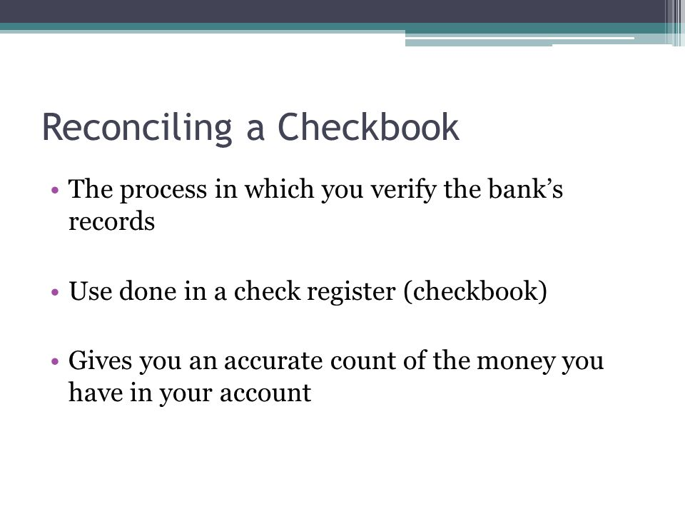 Example Compare entries in check register with the bank statement.