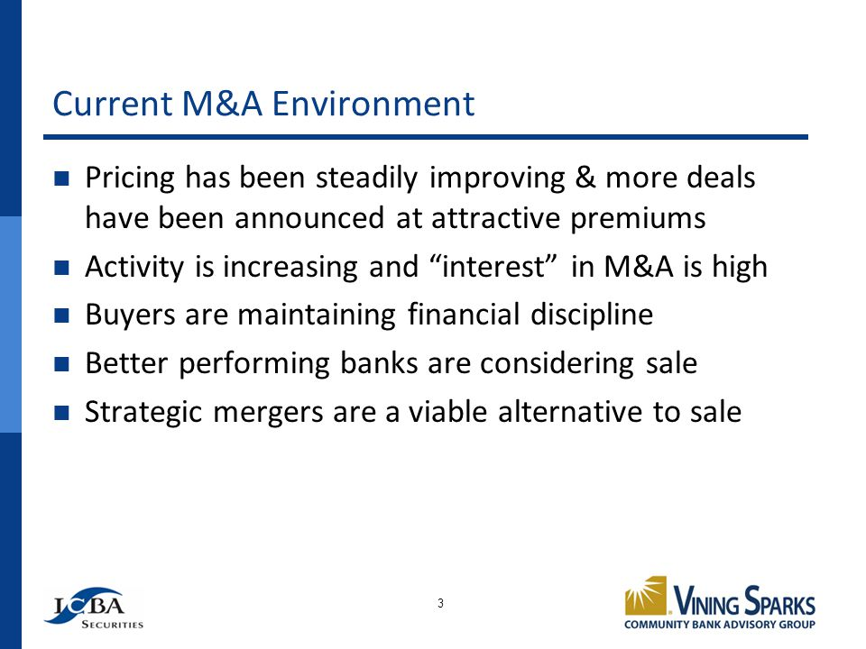 Current M&A Environment Pricing has been steadily improving & more deals have been announced at attractive premiums Activity is increasing and interest in M&A is high Buyers are maintaining financial discipline Better performing banks are considering sale Strategic mergers are a viable alternative to sale 3