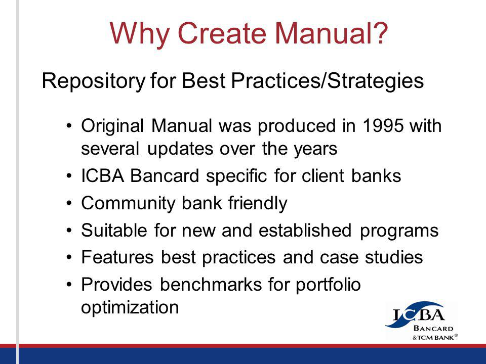 Repository for Best Practices/Strategies Original Manual was produced in 1995 with several updates over the years ICBA Bancard specific for client ban